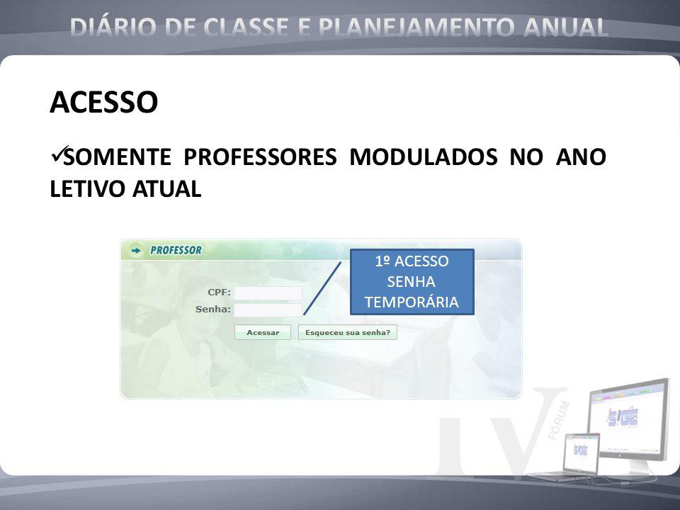 1º ACESSO SENHA TEMPORÁRIA ACESSO SOMENTE PROFESSORES MODULADOS NO ANO LETIVO ATUAL