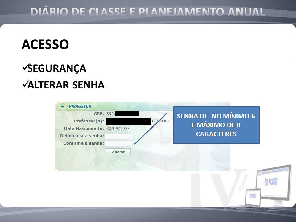 ACESSO SEGURANÇA ALTERAR SENHA SENHA DE NO MÍNIMO 6 E MÁXIMO DE 8 CARACTERES