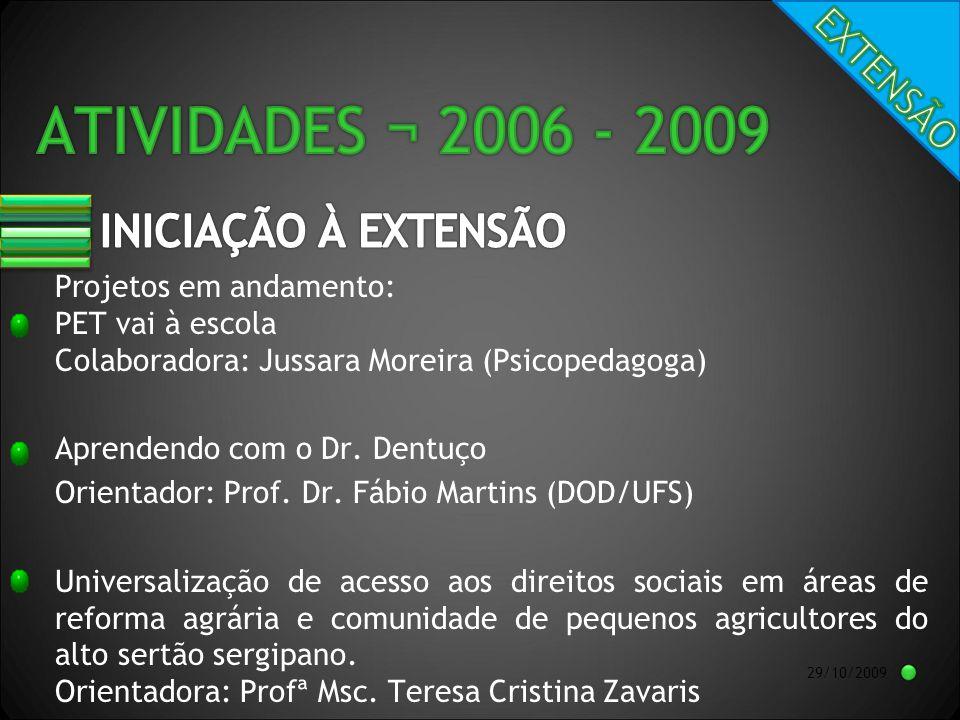 29/10/2009 Projetos em andamento: PET vai à escola Colaboradora: Jussara Moreira (Psicopedagoga) Aprendendo com o Dr.