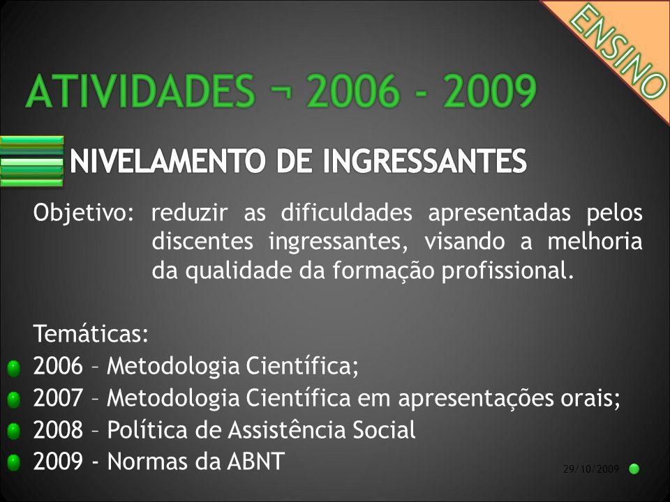 29/10/2009 Objetivo: reduzir as dificuldades apresentadas pelos discentes ingressantes, visando a melhoria da qualidade da formação profissional.