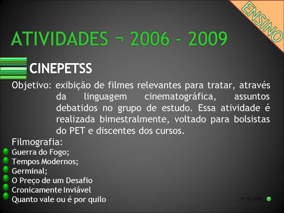 29/10/2009 Objetivo: exibição de filmes relevantes para tratar, através da linguagem cinematográfica, assuntos debatidos no grupo de estudo.
