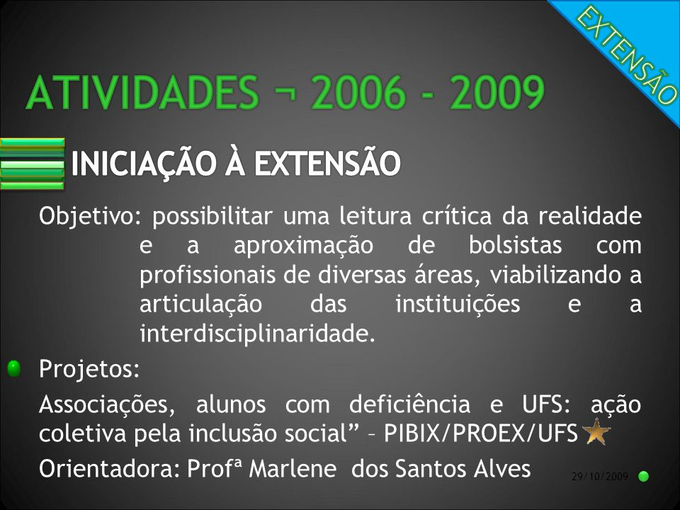 29/10/2009 Objetivo: possibilitar uma leitura crítica da realidade e a aproximação de bolsistas com profissionais de diversas áreas, viabilizando a articulação das instituições e a interdisciplinaridade.