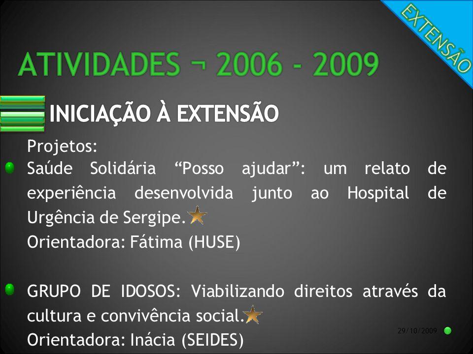 29/10/2009 Projetos: Saúde Solidária Posso ajudar: um relato de experiência desenvolvida junto ao Hospital de Urgência de Sergipe.