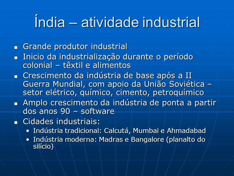 Índia – atividade industrial Grande produtor industrial Grande produtor industrial Inicio da industrialização durante o período colonial – têxtil e al
