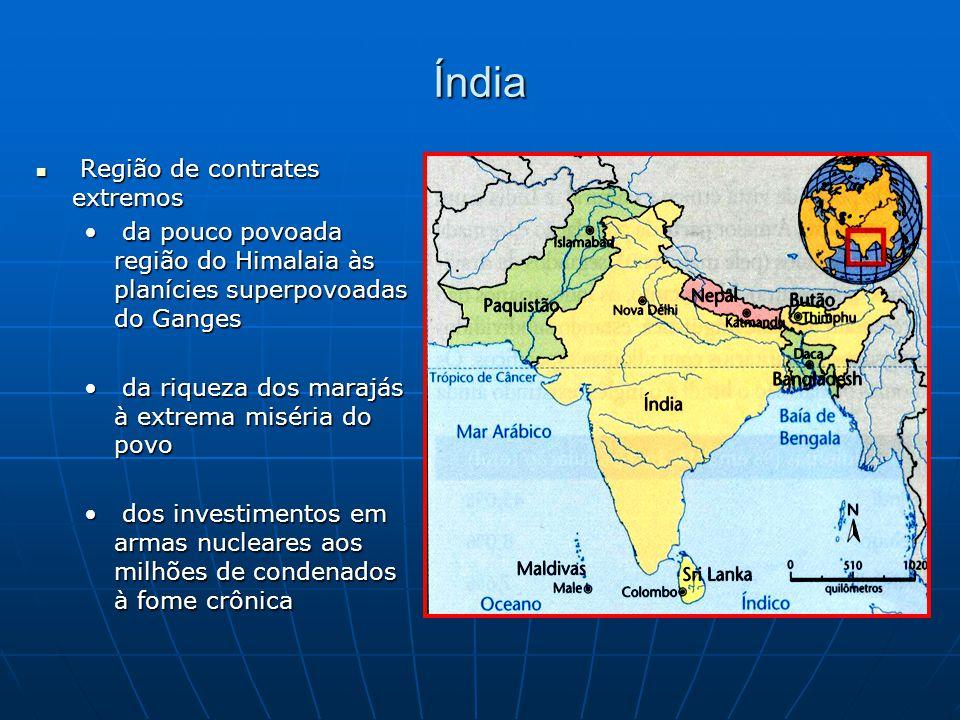 Índia Região de contrates extremos Região de contrates extremos da pouco povoada região do Himalaia às planícies superpovoadas do Ganges da pouco povo