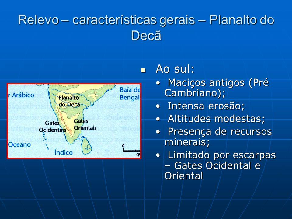 Relevo – características gerais – Planalto do Decã Ao sul: Ao sul: Maciços antigos (Pré Cambriano); Maciços antigos (Pré Cambriano); Intensa erosão; I