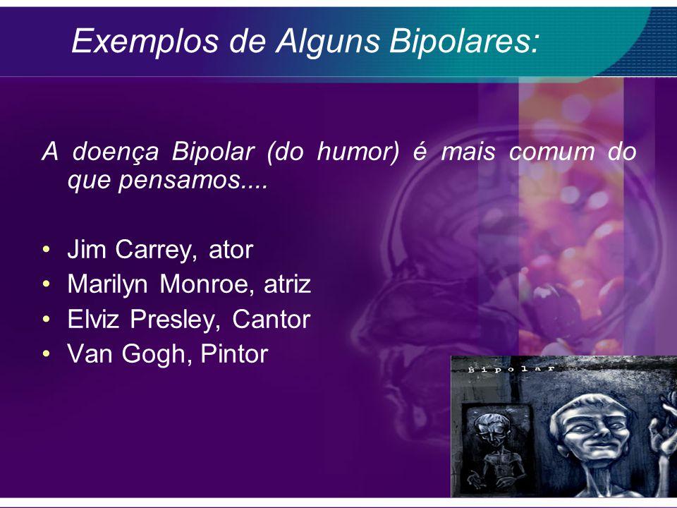 Exemplos de Alguns Bipolares: A doença Bipolar (do humor) é mais comum do que pensamos....