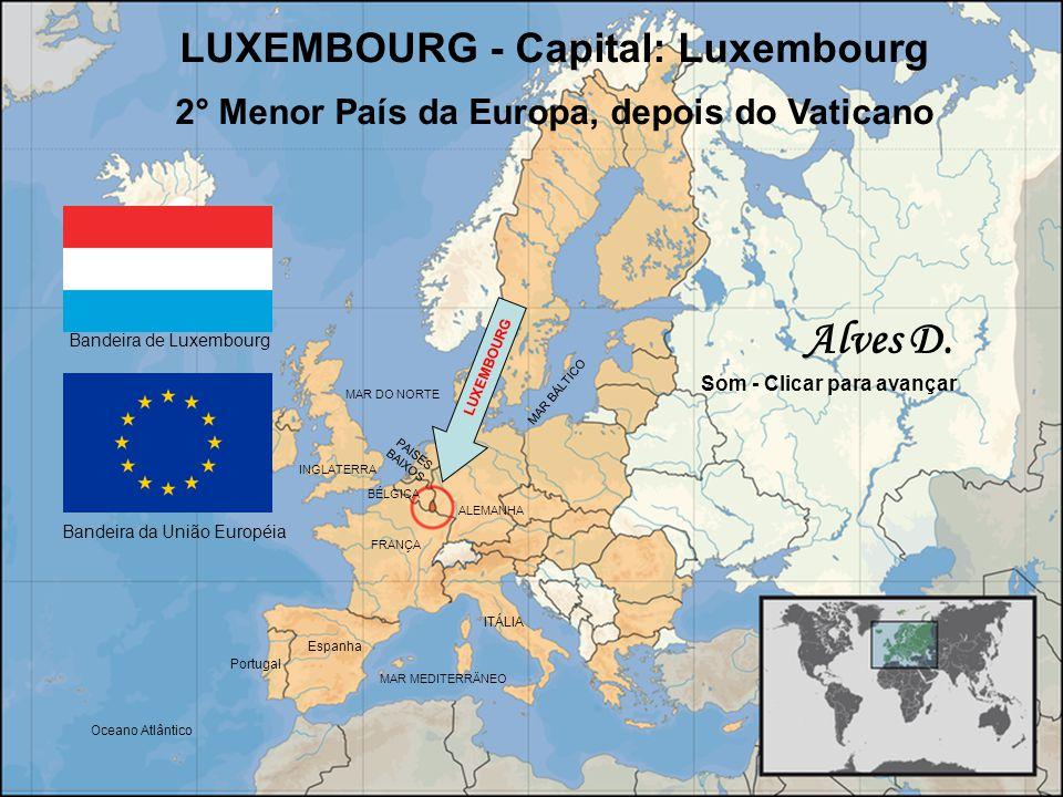 LUXEMBOURG - Capital: Luxembourg 2° Menor País da Europa, depois do Vaticano Bandeira da União Européia Bandeira de Luxembourg Som - Clicar para avançar ITÁLIA Espanha ALEMANHA FRANÇA BÉLGICA LUXEMBOURG Portugal Alves D.