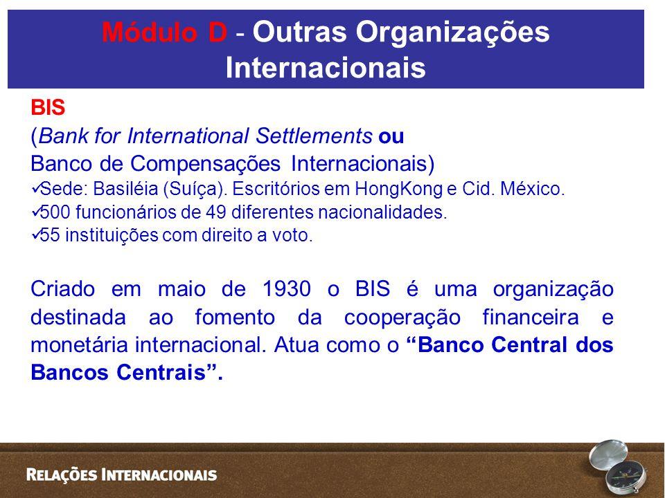 BIS (Bank for International Settlements ou Banco de Compensações Internacionais) Sede: Basiléia (Suíça). Escritórios em HongKong e Cid. México. 500 fu