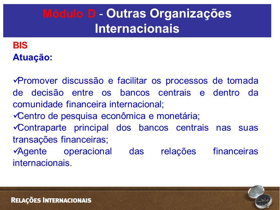BIS Atuação: Promover discussão e facilitar os processos de tomada de decisão entre os bancos centrais e dentro da comunidade financeira internacional