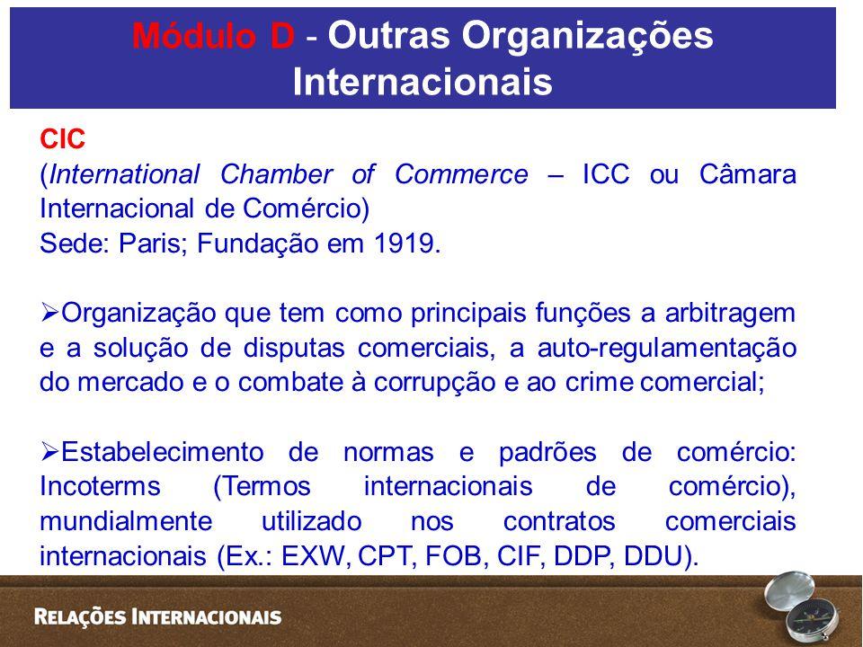 CIC (International Chamber of Commerce – ICC ou Câmara Internacional de Comércio) Sede: Paris; Fundação em 1919. Organização que tem como principais f