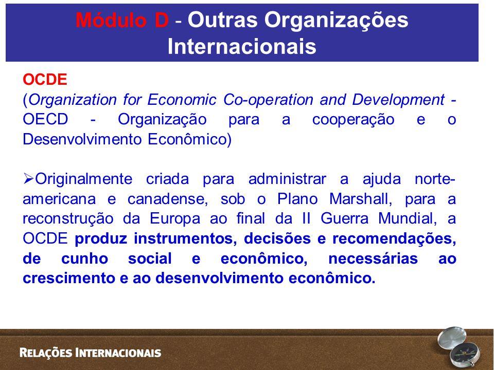 OCDE (Organization for Economic Co-operation and Development - OECD - Organização para a cooperação e o Desenvolvimento Econômico) Originalmente criad