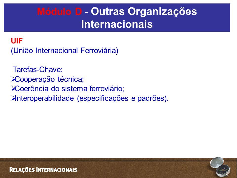UIF (União Internacional Ferroviária) Tarefas-Chave: Cooperação técnica; Coerência do sistema ferroviário; Interoperabilidade (especificações e padrõe