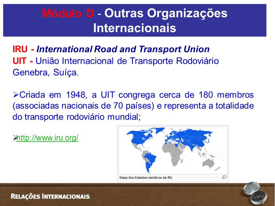 IRU - International Road and Transport Union UIT - União Internacional de Transporte Rodoviário Genebra, Suíça. Criada em 1948, a UIT congrega cerca d