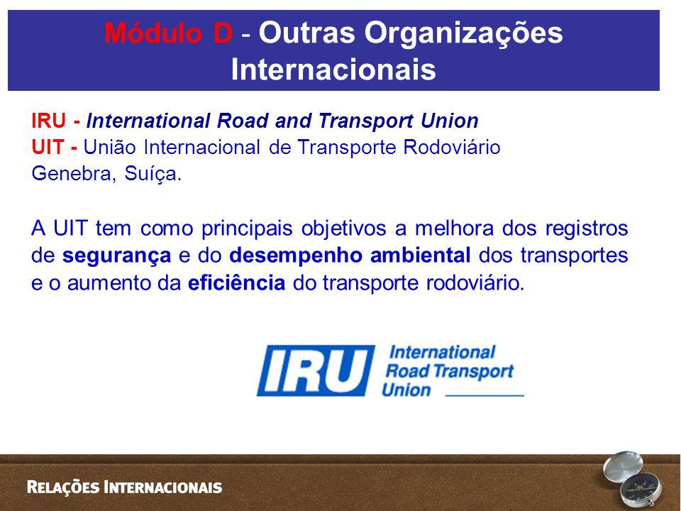 IRU - International Road and Transport Union UIT - União Internacional de Transporte Rodoviário Genebra, Suíça. A UIT tem como principais objetivos a