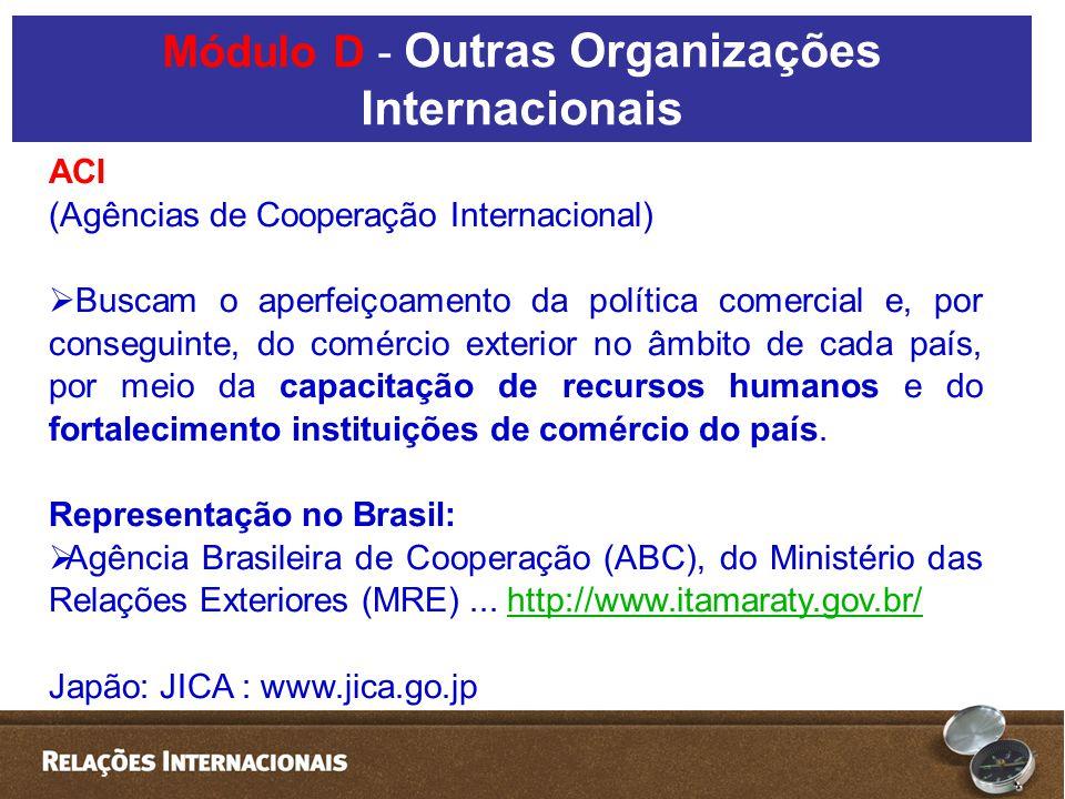 ACI (Agências de Cooperação Internacional) Buscam o aperfeiçoamento da política comercial e, por conseguinte, do comércio exterior no âmbito de cada p