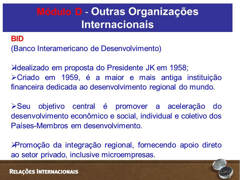 BID (Banco Interamericano de Desenvolvimento) Idealizado em proposta do Presidente JK em 1958; Criado em 1959, é a maior e mais antiga instituição fin