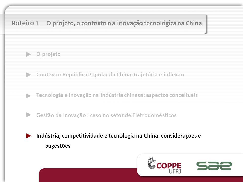 Roteiro 1 O projeto, o contexto e a inovação tecnológica na China O projeto Contexto: República Popular da China: trajetória e inflexão Tecnologia e i