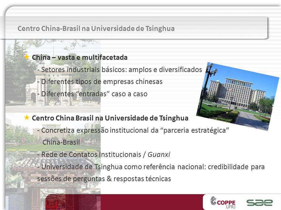 Centro China-Brasil na Universidade de Tsinghua China – vasta e multifacetada - Setores industriais básicos: amplos e diversificados - Diferentes tipo