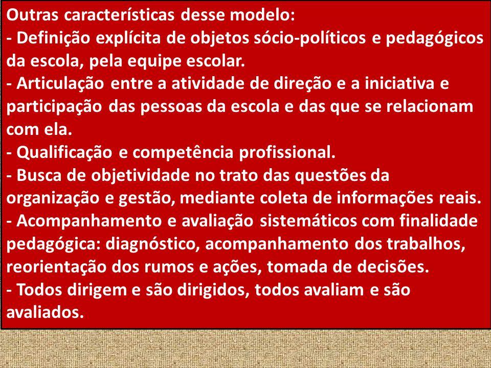 Outras características desse modelo: - Definição explícita de objetos sócio-políticos e pedagógicos da escola, pela equipe escolar. - Articulação entr