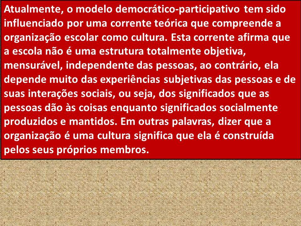 Atualmente, o modelo democrático-participativo tem sido influenciado por uma corrente teórica que compreende a organização escolar como cultura. Esta