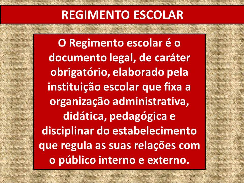 REGIMENTO ESCOLAR O Regimento escolar é o documento legal, de caráter obrigatório, elaborado pela instituição escolar que fixa a organização administr