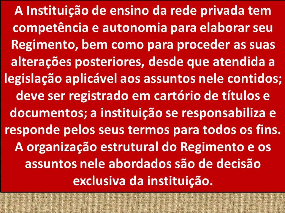 A Instituição de ensino da rede privada tem competência e autonomia para elaborar seu Regimento, bem como para proceder as suas alterações posteriores
