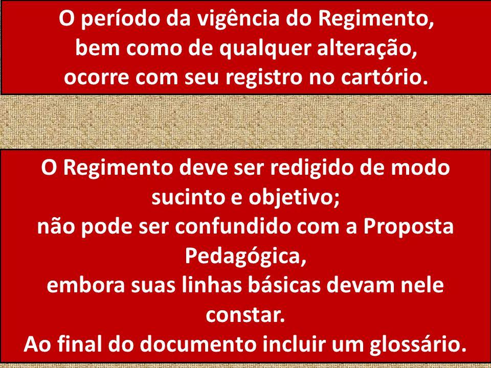 O período da vigência do Regimento, bem como de qualquer alteração, ocorre com seu registro no cartório. O Regimento deve ser redigido de modo sucinto