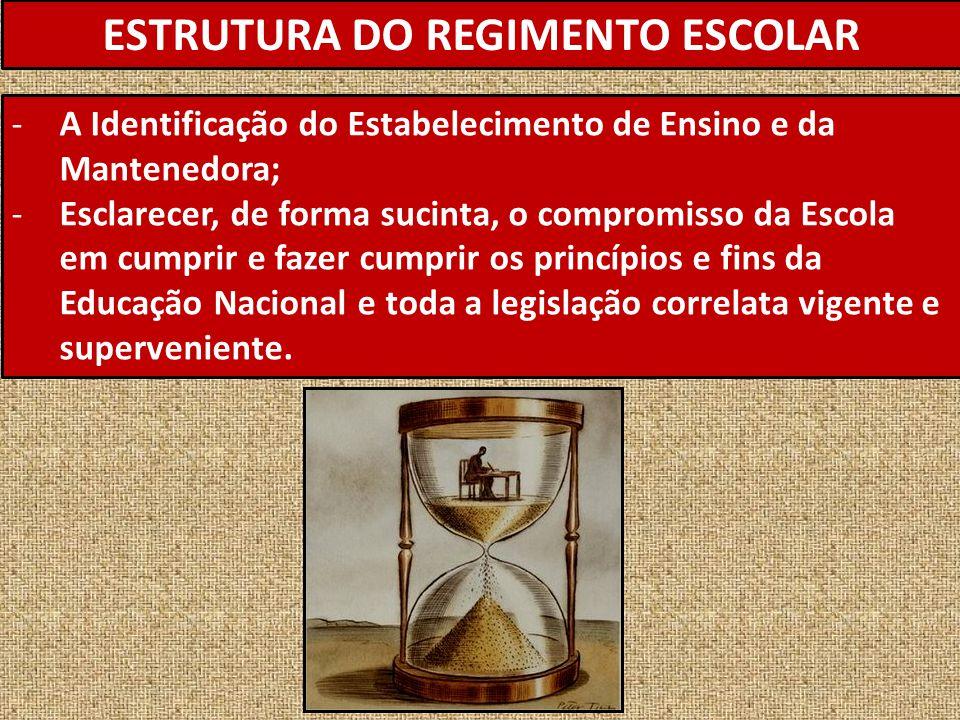 ESTRUTURA DO REGIMENTO ESCOLAR -A Identificação do Estabelecimento de Ensino e da Mantenedora; -Esclarecer, de forma sucinta, o compromisso da Escola