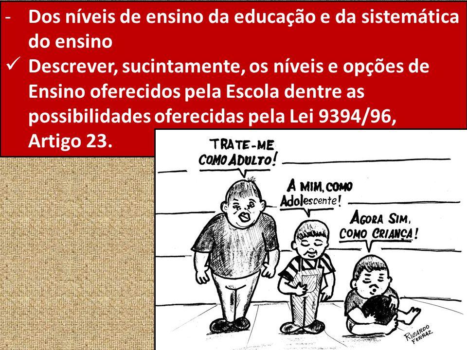 -Dos níveis de ensino da educação e da sistemática do ensino Descrever, sucintamente, os níveis e opções de Ensino oferecidos pela Escola dentre as po