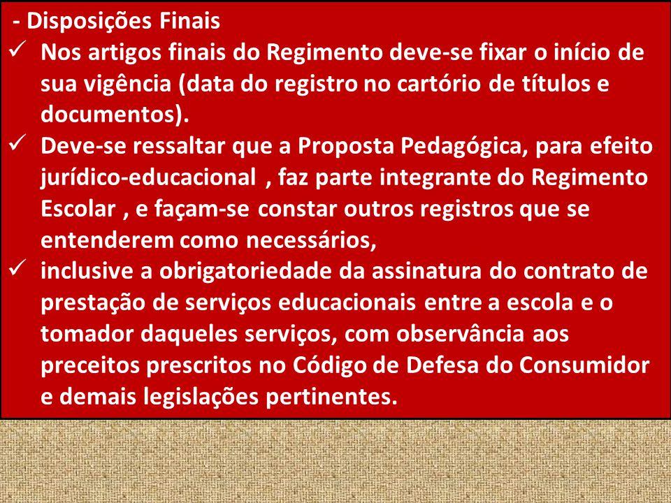- Disposições Finais Nos artigos finais do Regimento deve-se fixar o início de sua vigência (data do registro no cartório de títulos e documentos). De