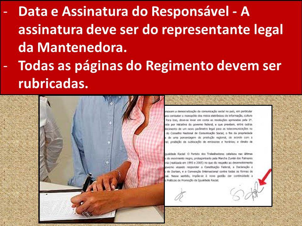 -Data e Assinatura do Responsável - A assinatura deve ser do representante legal da Mantenedora. -Todas as páginas do Regimento devem ser rubricadas.