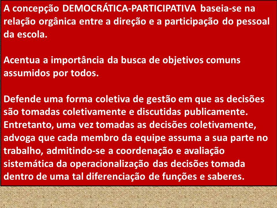 A concepção DEMOCRÁTICA-PARTICIPATIVA baseia-se na relação orgânica entre a direção e a participação do pessoal da escola. Acentua a importância da bu