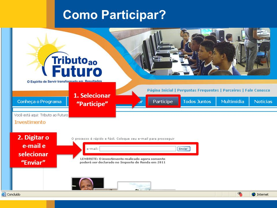 1. Selecionar Participe 2. Digitar o e-mail e selecionar Enviar 2. Digitar o e-mail e selecionar Enviar Como Participar?