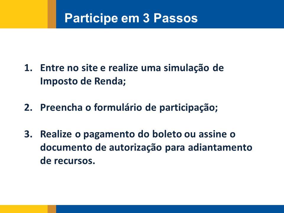 Participe em 3 Passos 1.Entre no site e realize uma simulação de Imposto de Renda; 2.Preencha o formulário de participação; 3.Realize o pagamento do b