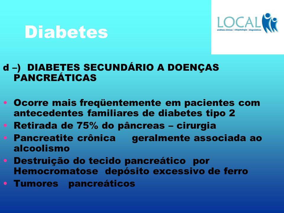 Diabetes d –) DIABETES SECUNDÁRIO A DOENÇAS PANCREÁTICAS Ocorre mais freqüentemente em pacientes com antecedentes familiares de diabetes tipo 2 Retira