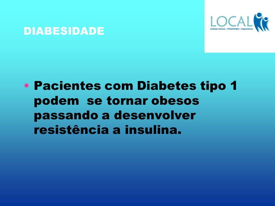 DIABESIDADE Pacientes com Diabetes tipo 1 podem se tornar obesos passando a desenvolver resistência a insulina.