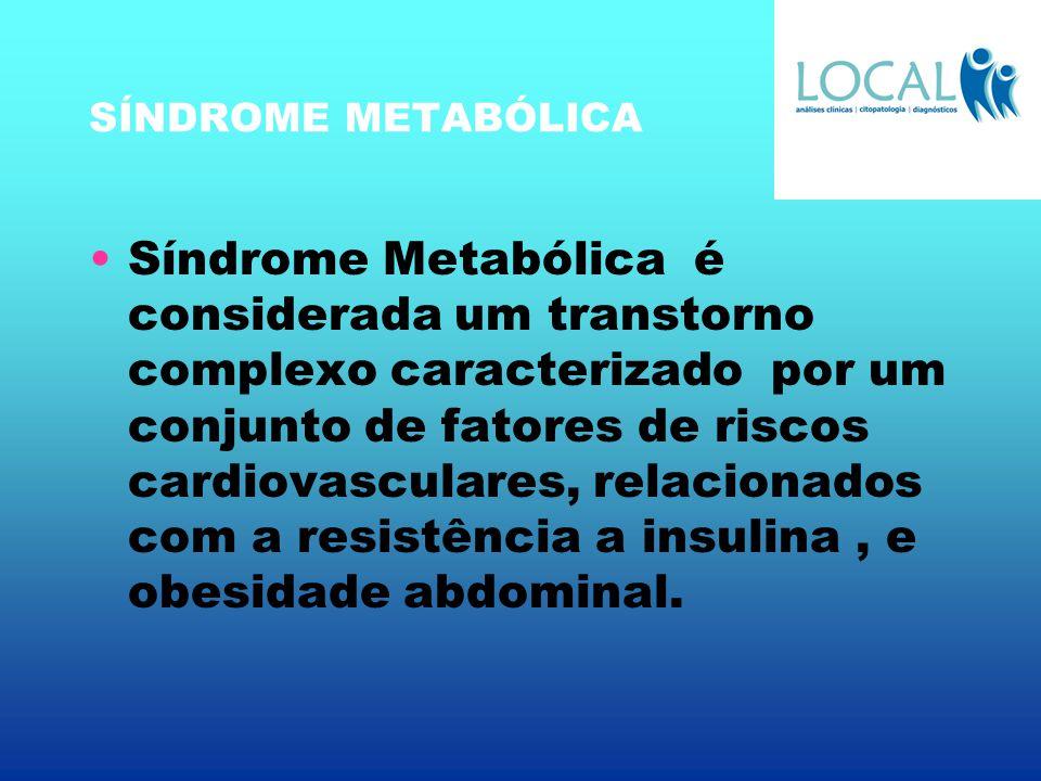 SÍNDROME METABÓLICA Síndrome Metabólica é considerada um transtorno complexo caracterizado por um conjunto de fatores de riscos cardiovasculares, rela