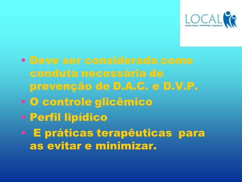 Deve ser considerada como conduta necessária de prevenção de D.A.C. e D.V.P. O controle glicêmico Perfil lipídico E práticas terapêuticas para as evit