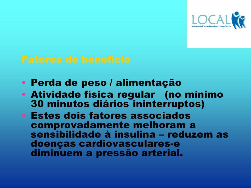 Fatores de benefício Perda de peso / alimentação Atividade física regular (no mínimo 30 minutos diários ininterruptos) Estes dois fatores associados c