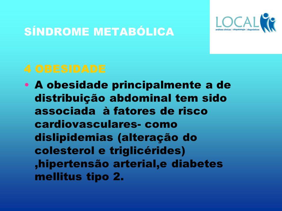 SÍNDROME METABÓLICA 4 OBESIDADE A obesidade principalmente a de distribuição abdominal tem sido associada à fatores de risco cardiovasculares- como di