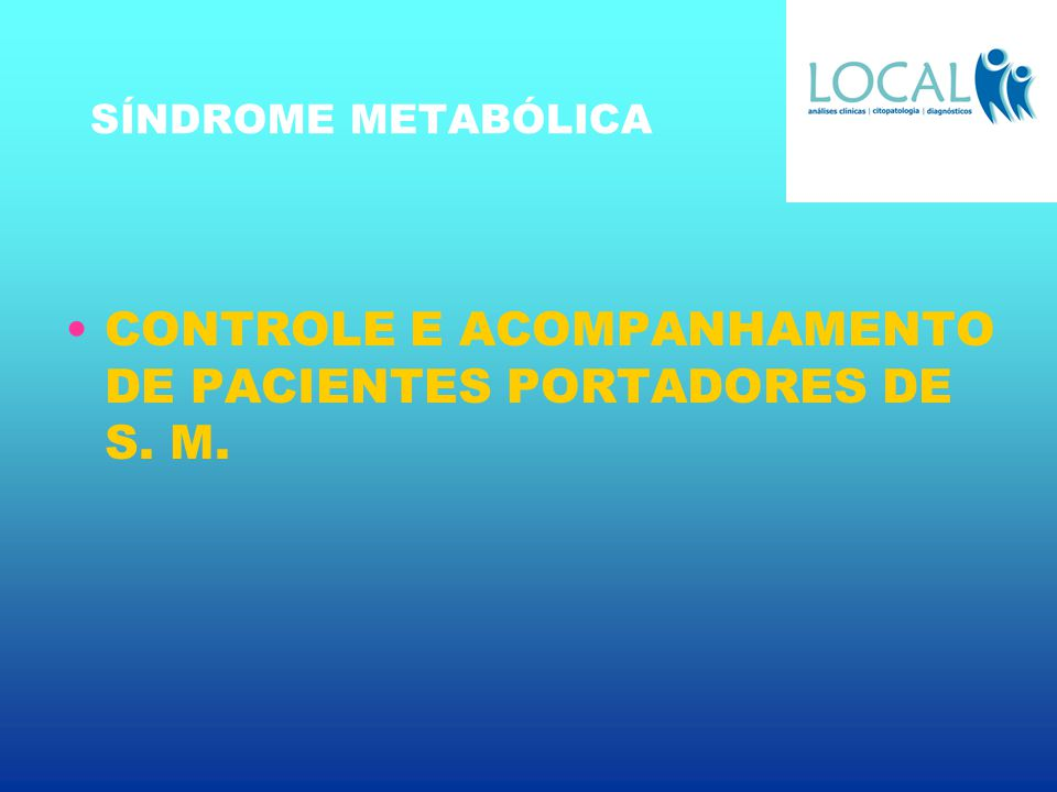 SÍNDROME METABÓLICA CONTROLE E ACOMPANHAMENTO DE PACIENTES PORTADORES DE S. M.