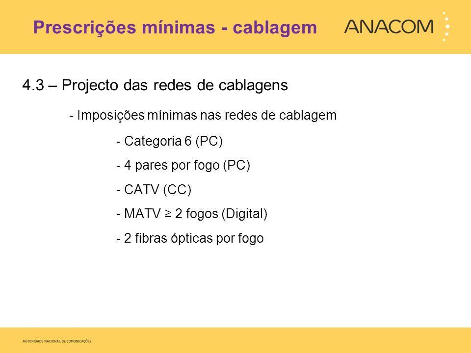 Prescrições mínimas - cablagem 4.3 – Projecto das redes de cablagens - Imposições mínimas nas redes de cablagem - Categoria 6 (PC) - 4 pares por fogo (PC) - CATV (CC) - MATV 2 fogos (Digital) - 2 fibras ópticas por fogo