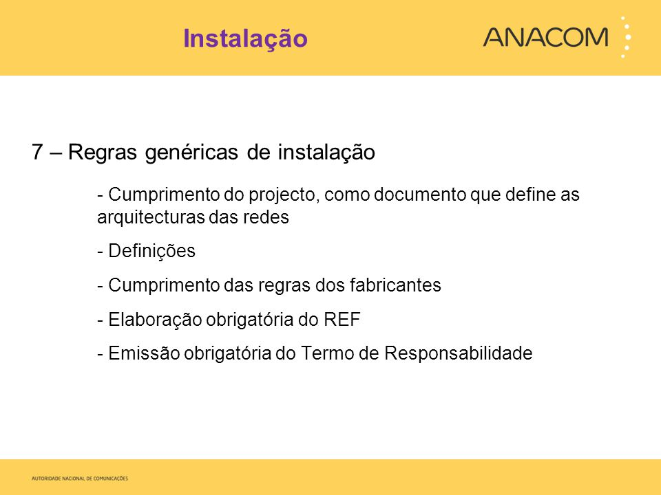 Instalação 7 – Regras genéricas de instalação - Cumprimento do projecto, como documento que define as arquitecturas das redes - Definições - Cumprimento das regras dos fabricantes - Elaboração obrigatória do REF - Emissão obrigatória do Termo de Responsabilidade