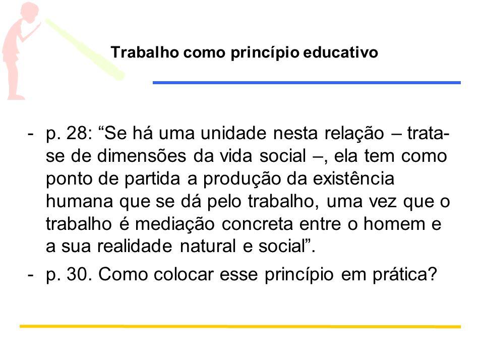 Trabalho como princípio educativo -p. 28: Se há uma unidade nesta relação – trata- se de dimensões da vida social –, ela tem como ponto de partida a p