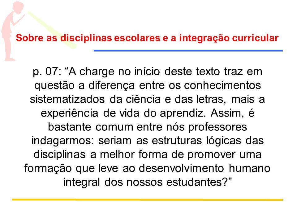 Sobre as disciplinas escolares e a integração curricular p. 07: A charge no início deste texto traz em questão a diferença entre os conhecimentos sist