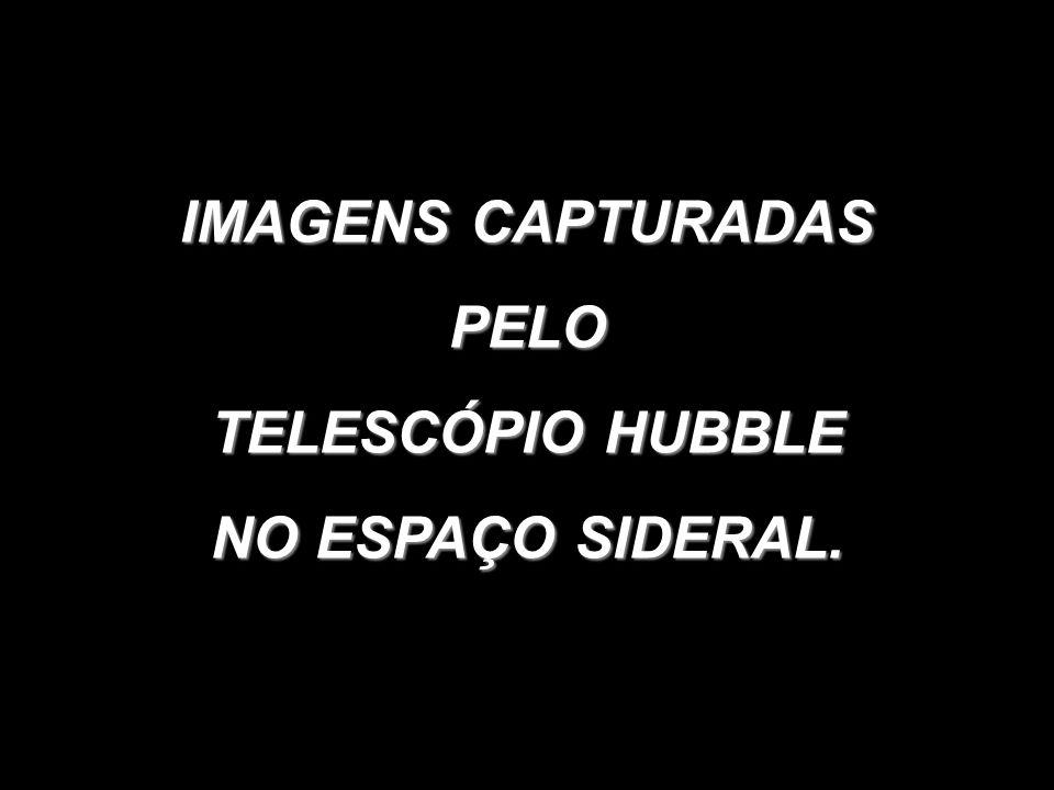 IMAGENS CAPTURADAS PELO TELESCÓPIO HUBBLE NO ESPAÇO SIDERAL.