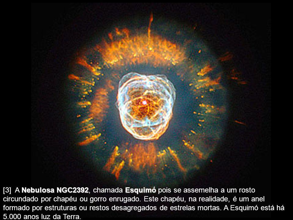 [3] A Nebulosa NGC2392 NGC2392, chamada Esquimó Esquimó pois se assemelha a um rosto circundado por chapéu ou gorro enrugado.