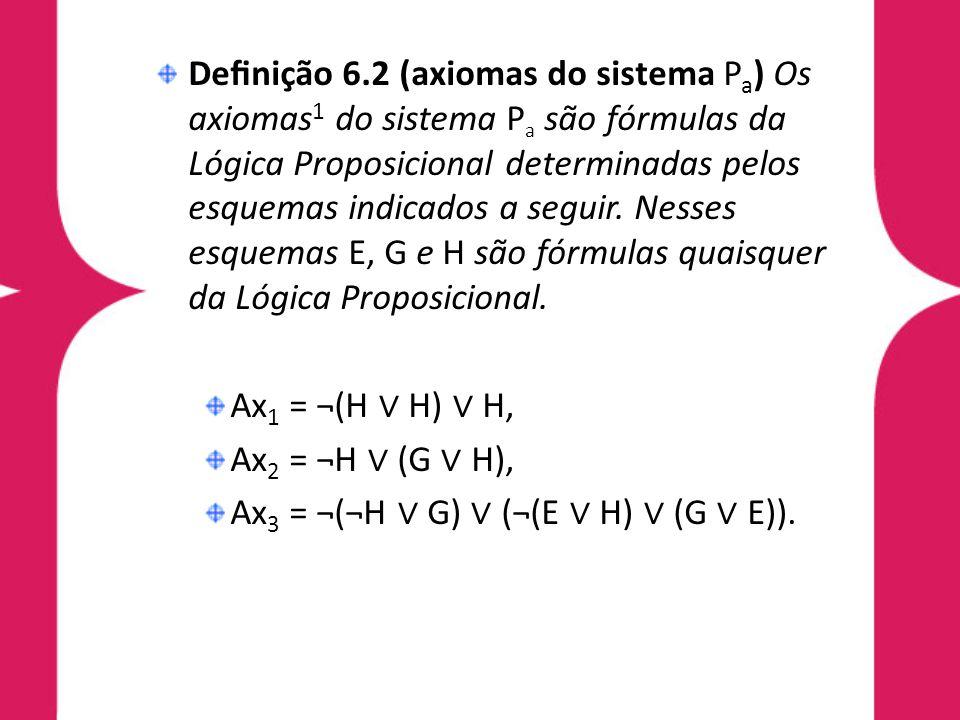 Denição 6.2 (axiomas do sistema P a ) Ax l =(H H) H, Ax 2 = H (G H), Ax 3 =(H G) ((E H) (G E)).