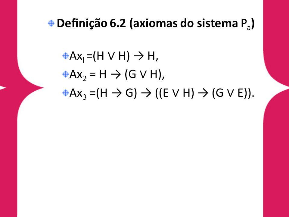 Completude do Sistema Axiomático P a Teorema 6.2 (teorema da correção) Seja H uma fórmula da Lógica Proposicional, se H então H é tautologia.